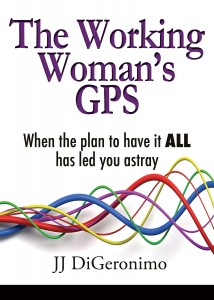 The Working Woman's GPS When the Plan to have it all has led you astray 5