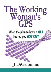 The Working Woman's GPS When the Plan to have it all has led you astray 1
