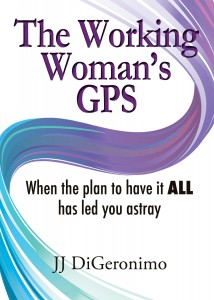 The Working Woman's GPS When the Plan to have it all has led you astray 2