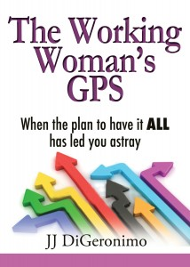 The Working Woman's GPS When the Plan to have it all has led you astray 4